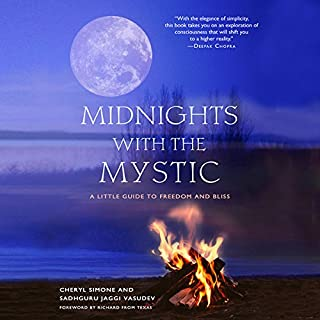 Midnights with The Mystic     A Little Guide to Freedom and Bliss              By:                                                                                                                                 Cheryl Simone,                                                                                        Sadhguru Jaggi Vasude                               Narrated by:                                                                                                                                 Cheryl Somone,                                                                                        Sadhguru Jaggi Vasude                      Length: 6 hrs and 54 mins     49 ratings     Overall 4.9
