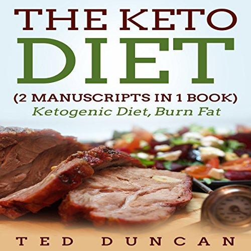 The Keto Diet: 2 Manuscripts in 1 Book
