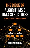 The Bible of Algorithms and Data Structures: A Complex Subject Simply Explained Front Cover