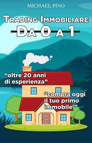 Trading Immobiliare: Da 0 a 1 (Italian Edition)
