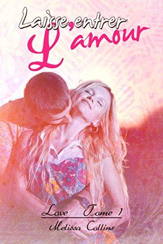 Laisse Entrer L Amour Love 1 French Edition Ebook Collins Melissa Dubar Valerie Joubert Sandrine Baiser Jade Seget Rose Amazon Co Uk Kindle Store