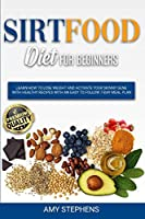 Sirtfood Diet for Beginners: Learn How to Lose Weight and Activate your Skinny Gene with Healthy Recipes with an Easy to Follow 7-Day Meal Plan