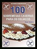 100 SOBREMESAS CASEIRAS PARA OS CELÍACOS (Portuguese Edition)