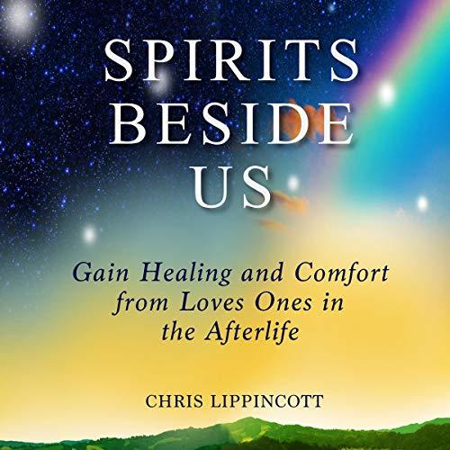 Spirits Beside Us Audiobook By Chris Lippincott cover art