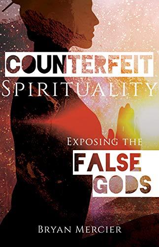 Counterfeit Spirituality: Exposing the False Gods