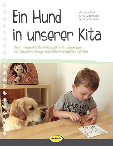 Ein Hund in unserer Kita: Durch tiergestützte Pädagogik in Kindergruppen das Verantwortungs- und Selbstwertgefühl stärken