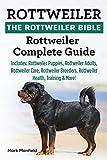 Rottweiler: The Rottweiler Bible: Rottweiler Complete Guide Includes: Rottweiler Puppies, Rottweiler Adults, Rottweiler Care, Rottweiler Breeders, Rottweiler Health, Training & More!
