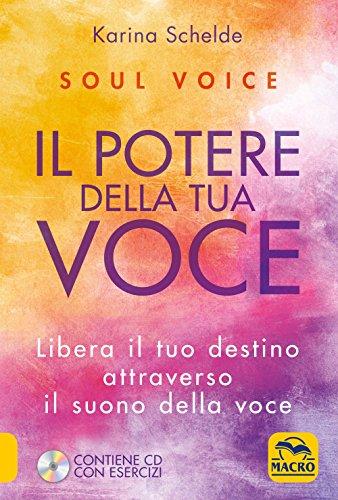 Soul voice. Il potere della tua voce. Libera il tuo destino attraverso il suono della tua voce. Con CD-Audio