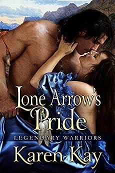 LONE ARROW'S PRIDE (Legendary Warriors Book 2) by [Karen Kay]