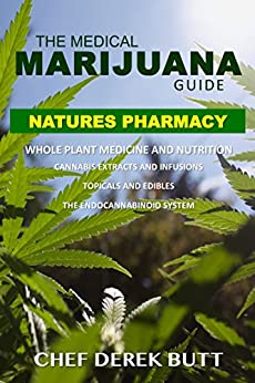 The Medical Marijuana Guide. NATURES PHARMACY: Whole Plant Medicine by [Chef Derek Butt]