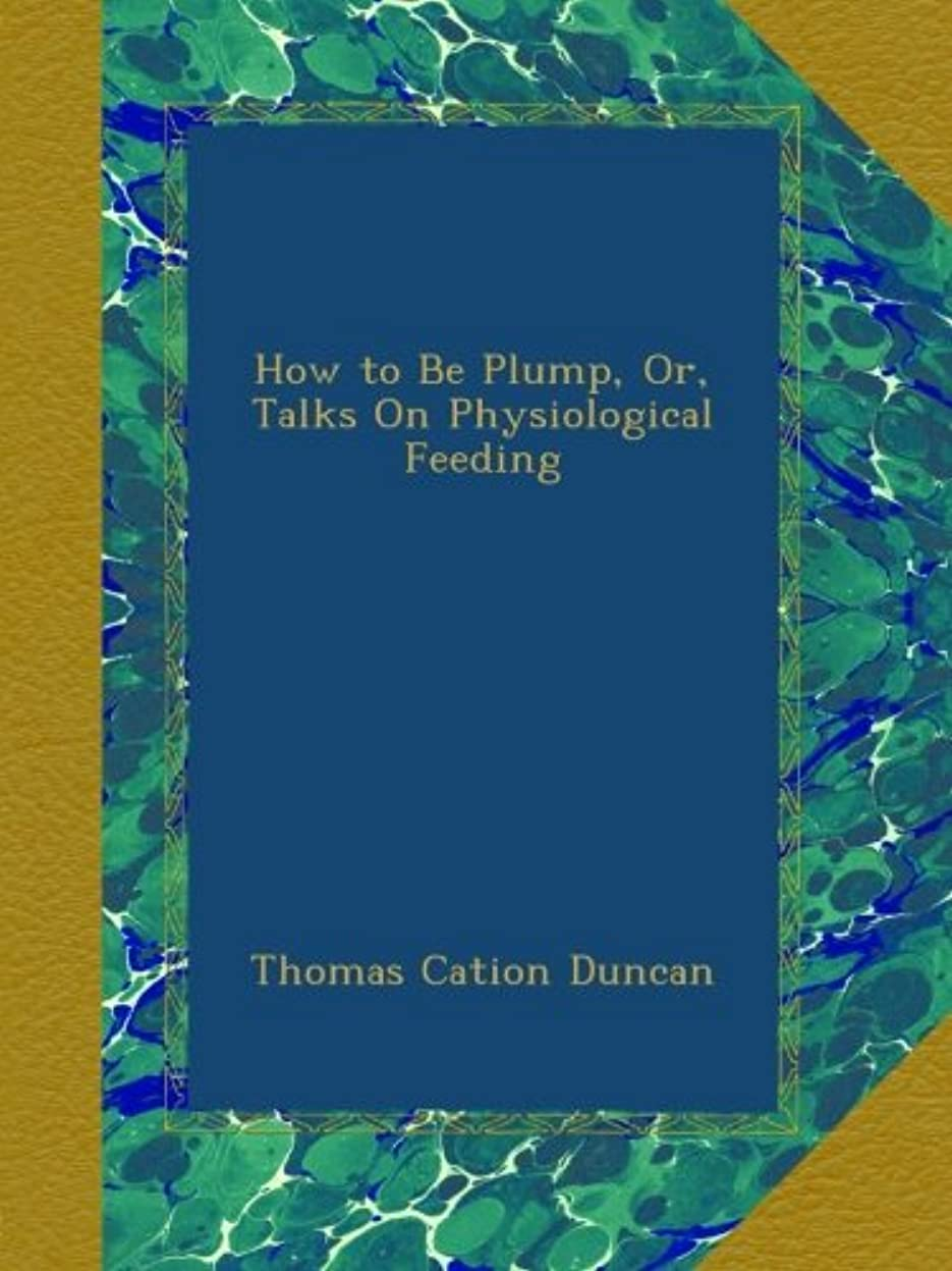 規模寛大な劇作家How to Be Plump, Or, Talks On Physiological Feeding