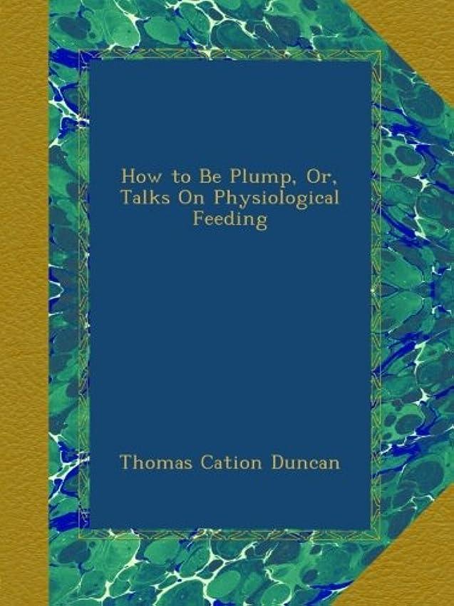 散文うっかり報復How to Be Plump, Or, Talks On Physiological Feeding