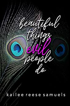 Beautiful Things Evil People Do by [Kailee Reese Samuels]