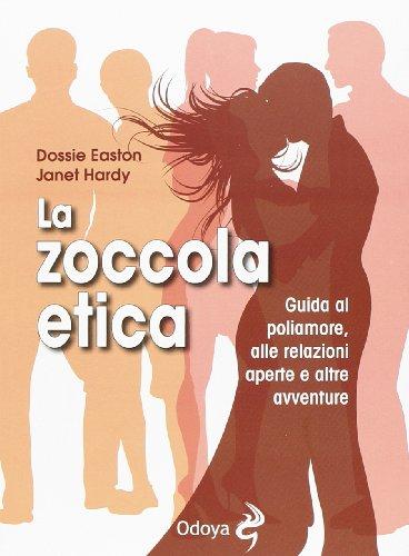 La zoccola etica. Guida al poliamore, alle relazioni aperte e altre avventure