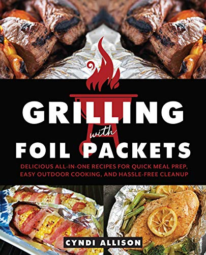 Grilling with Foil Packets: Delicious All-in-One Recipes