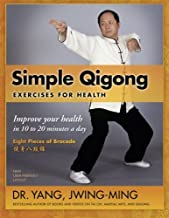 Simple Qigong Exercises for Health: Improve Your Health in 10 to 20 Minutes a Day by Dr. Yang Jwing-Ming(2013-10-16)