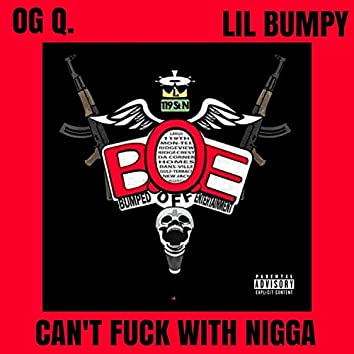 Can't Fuck Wit a Nigga (feat. Og Q.)