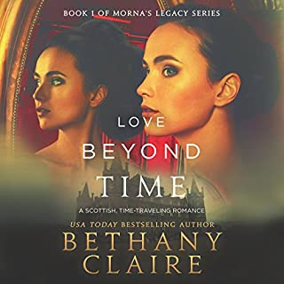 Love Beyond Time: A Scottish Time-Traveling Romance     Morna's Legacy Series, Book 1              By:                                                                                                                                 Bethany Claire                               Narrated by:                                                                                                                                 Lily Collingwood                      Length: 7 hrs and 36 mins     941 ratings     Overall 4.1