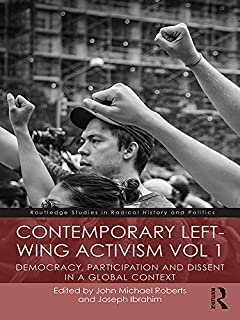 Contemporary Left-Wing Activism Vol 1: Democracy, Participation and Dissent in a Global Context (Routledge Studies in Radical History and Politics)