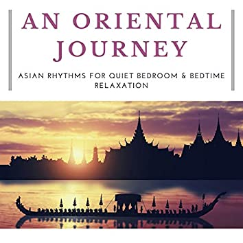 An Oriental Journey: Asian Rhythms for Quiet Bedroom & Bedtime Relaxation