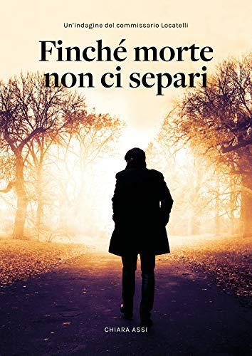 Finché morte non ci separi : indagine a Milano per il Commissario Locatelli (Il Commissario e la Dottoressa Vol. 1)