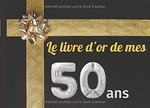 Le livre d'Or de mes 50 ans: Livre d'Or , cadeau personnalisé pour fête d'anniversaire |50 pages en couleur sur le thème de votre fête où chacun ... | format large |Couverture Brillante