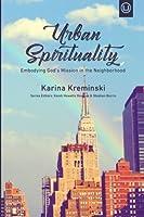 Urban Spirituality: Embodying God's Mission in the Neighborhood