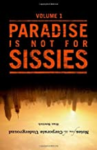 Notes from the Corporate Underground: Paradise is not for Sissies