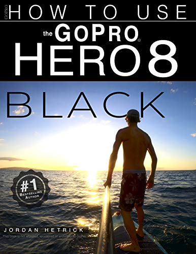 GoPro: How To Use The GoPro HERO 8 Black (English Edition)