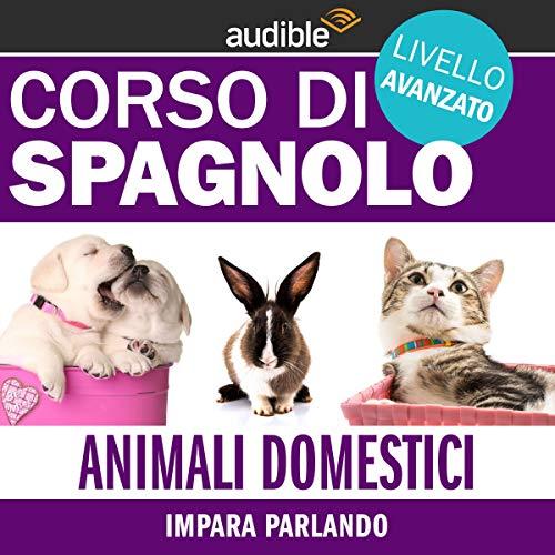 Animali domestici - Impara parlando     Spagnolo - Livello avanzato              Di:                                                                                                                                 Autori Vari                               Letto da:                                                                                                                                 Lorenzo Visi                      Durata:  1 ora e 2 min     Non sono ancora presenti recensioni clienti     Totali 0,0