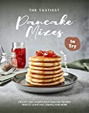The Tastiest Pancake Mixes to Try: Crusty and Sumptuous Pancake Recipes That'll Leave You Asking...