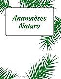 Anamnèses Naturo: Carnet pour naturopathes et autres thérapeutes, cahier d'anamnèses et bilans naturopathiques, de vitalité et alimentaires, 205 pages pour 100 fiches clients, grand format 8.5x11 po