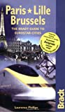 Paris - Lille - Brussels: The Bradt Guide to Eurostar Destinations
