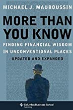More Than You Know: Finding Financial Wisdom in Unconventional Places (Updated and Expanded) (Columbia Business School Pub...