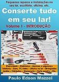Conserte tudo em seu lar! Pequenos reparos e instalações para o lar, escritório, oficina, etc.: Volume 1 – Introdução aos Pequenos Reparos e Instalações - FERRAMENTAS