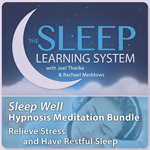 Sleep Well Hypnosis Meditation Bundle, Relieve Stress and Have Restful Sleep (The Sleep Learning System) audiobook cover art