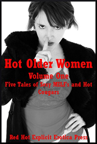 Hot Older Women Volume One: Five Tales of Sexy MILFs and Hot Cougars (English Edition)