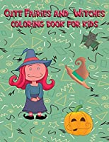 Cute Fairies and Witches coloring book for kids: 50 Large Pages to improves your kids drawing skills, Ages 3-8, for boys and girls