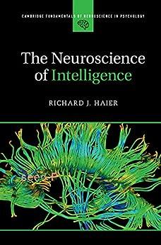 The Neuroscience of Intelligence (Cambridge Fundamentals of Neuroscience in Psychology) (English Edition) por [Richard J. Haier]