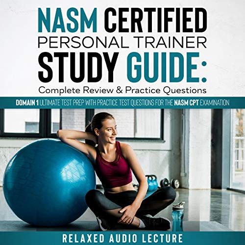 NASM Certified Personal Trainer Study Guide: Complete Review & Practice Questions!: Domain 1 Ultimat