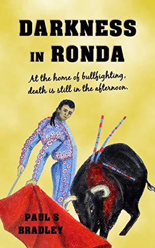 Darkness in Ronda: Crime Thriller set in the world of Bullfighting (Andalusian Mystery Series Book 2) by [Paul S. Bradley, Jill Carrott, Gary Smailes]