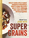 Supergrains: Wheat - Farro - Spelt - Kamut - Amaranth - Buckwheat - Barley - Corn - Wild Rice - Millet - Teff - Sorghum - Chia - Oats - Rice - Rye - Triticale - Quinoa (English Edition)