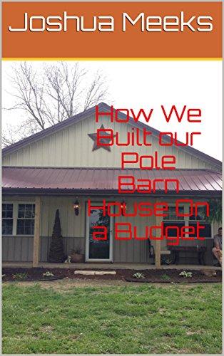 Amazon Com How We Built Our Pole Barn House On A Budget Ebook Meeks Joshua Kindle Store