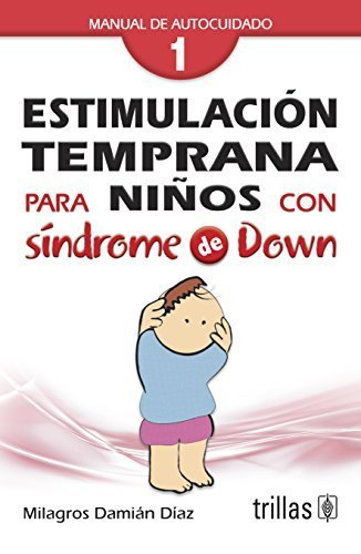 Estimulacion temprana para ninos con sindrome de Down / Early Stimulation for Children with Down Syn