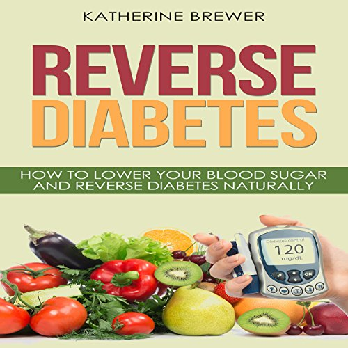 Reverse Diabetes: How to Lower Your Blood Sugar and Reverse Diabetes Naturally audiobook cover art