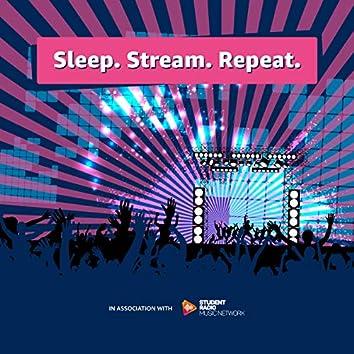 Sleep. Stream. Repeat.