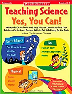 Teaching Science: Yes, You Can!: 100 Hands-on Activities and Easy Teacher Demonstrations That Reinforce Content and Process Skills to Get Kids Ready for the Tests