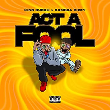 Act A Fool (feat. Gamboa Bizzy)