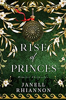 Rise of Princes (Homeric Chronicles Book 2) by [Janell Rhiannon]