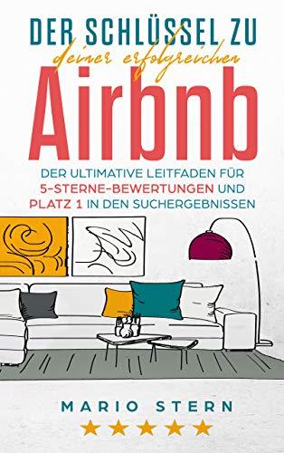 Der Schlüssel zu deiner erfolgreichen Airbnb: Der ultimative Leitfaden für...